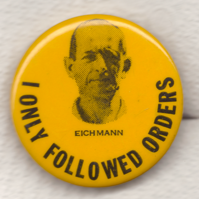 I Only Followed Orders (Eichmann)